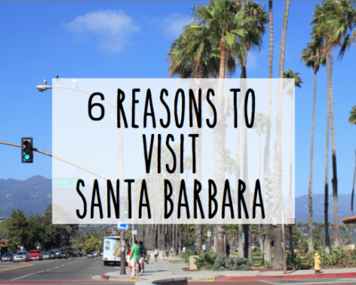 6 Reasons to Visit Santa Barbara
