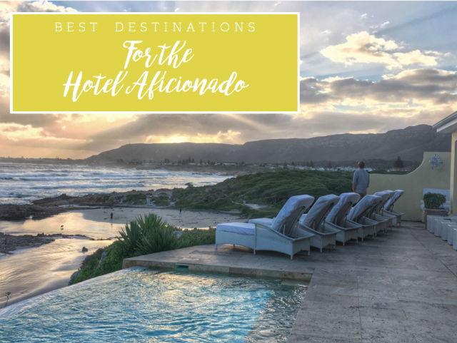 Best Destinations for the Hotel Aficionado