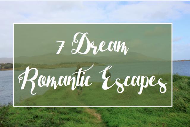 7 Dream Romantic Escapes - The Wanderlust Effect