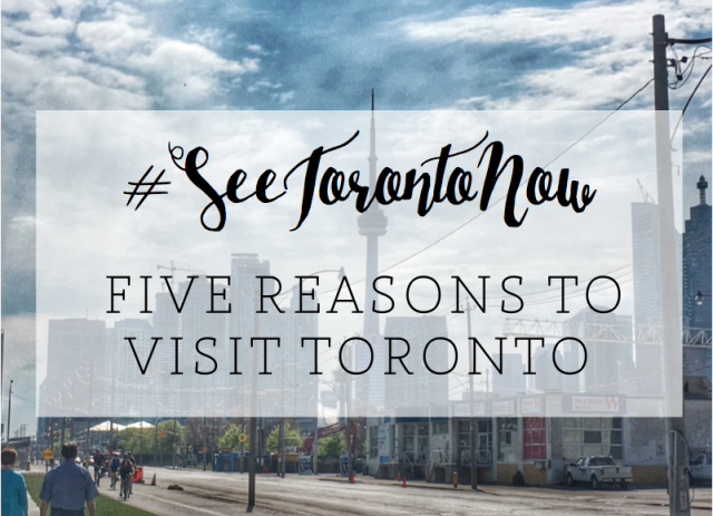 Five Reasons to Visit Toronto Now - The Wanderlust Effect Blog