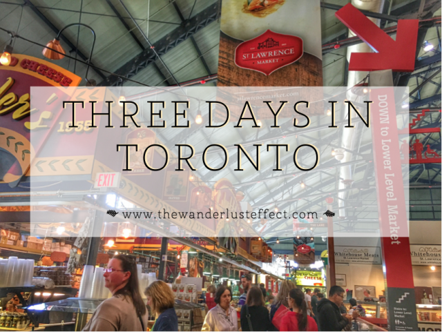 Three Days in Toronto | The Wanderlust Effect Travel Blog