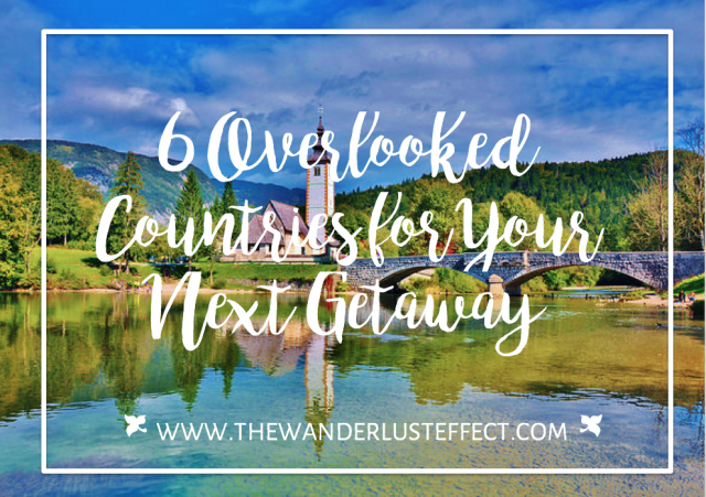6 Overlooked Countries for Your Next Getaway - The Wanderlust Effect